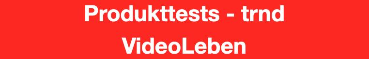 Produkttests - trnd - VideoLeben