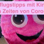 Ausflugstipps mit Kindern in Zeiten von Corona - VideoLeben - Ausflugstipps für Familien